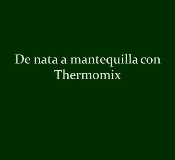 De nata a mantequilla con Thermomix® , trucos y consejos en video
